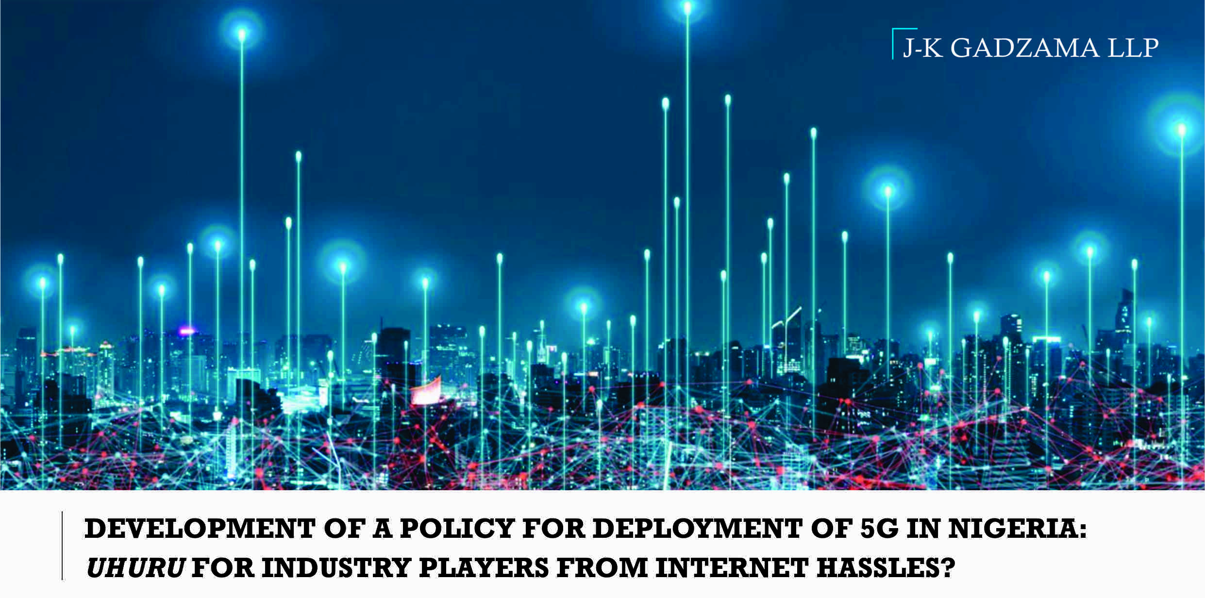 Development of a Policy for Deployment of 5G in Nigeria: UHURU for Industry Players from Internet Hassles?